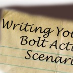 How to Write Your Own Bolt Action Scenarios!