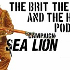 Sea Lion! – The Brit, The Yank and The Hobby Podcast