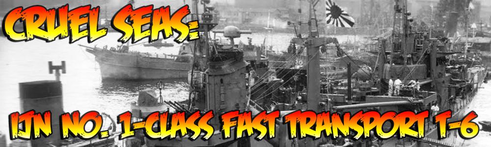Cruel Seas: IJN No.1- Class Fast Transport T-6