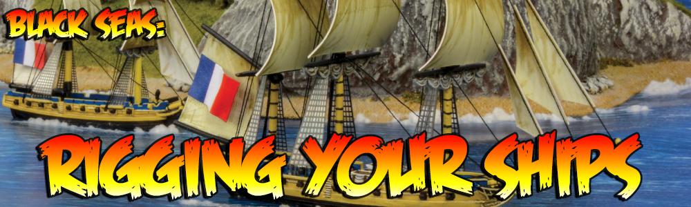 Black Seas: Rigging Your Ships