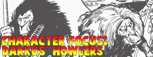 Character Focus: Darkus' Howlers